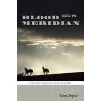 Notes on Blood Meridian: Revised and Expanded Edition by John Sepich, 9780292718210
