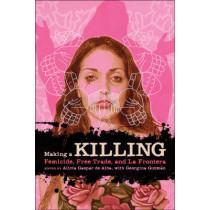 Making a Killing: Femicide, Free Trade, and La Frontera by Alicia Gaspar de Alba, 9780292723177