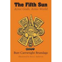 The Fifth Sun: Aztec Gods, Aztec World by Burr Cartwright Brundage, 9780292724389