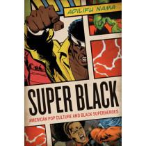 Super Black: American Pop Culture and Black Superheroes by Adilifu Nama, 9780292726741