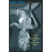 Naked Truth: Strip Clubs, Democracy, and a Christian Right by Judith Lynne Hanna, 9780292735767