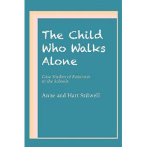 The Child Who Walks Alone: Case Studies of Rejection in the Schools by Anne Stilwell, 9780292741874