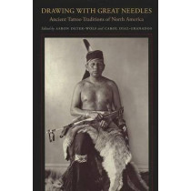 Drawing with Great Needles: Ancient Tattoo Traditions of North America by Aaron Deter-Wolf, 9780292749122