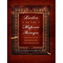 Lexikon of the Hispanic Baroque: Transatlantic Exchange and Transformation by Evonne Levy, 9780292753099