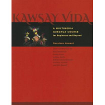 Kawsay Vida: A Multimedia Quechua Course for Beginners and Beyond by Rosaleen Howard, 9780292754447
