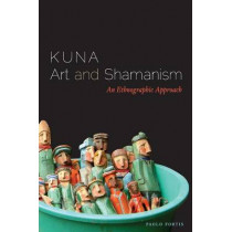 Kuna Art and Shamanism: An Ethnographic Approach by Paolo Fortis, 9780292756861