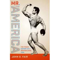 Mr. America: The Tragic History of a Bodybuilding Icon by John D. Fair, 9780292760820
