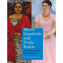 Maria Izquierdo and Frida Kahlo: Challenging Visions in Modern Mexican Art by Nancy Deffebach, 9780292772427