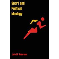 Sport and Political Ideology by John M. Hoberman, 9780292775886