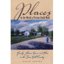 Places in the World a Person Could Walk: Family, Stories, Home, and Place in the Texas Hill Country by David Syring, 9780292777545