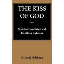 The Kiss of God: Spiritual and Mystical Death in Judaism by Michael Fishbane, 9780295975559