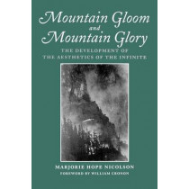 Mountain Gloom and Mountain Glory: The Development of the Aesthetics of the Infinite by Marjorie Hope Nicolson, 9780295975771