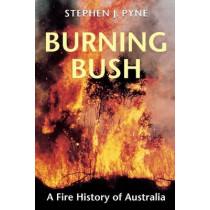 Burning Bush: A Fire History of Australia by Stephen J. Pyne, 9780295976778