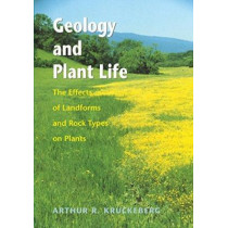 Geology and Plant Life: The Effects of Landforms and Rock Types on Plants by Arthur R. Kruckeberg, 9780295984520