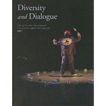 Diversity and Dialogue: The Eiteljorg Fellowship for Native American Fine Art, 2007 by James H. Nottage, 9780295987811