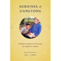Heroines of Jiangyong: Chinese Narrative Ballads in Women's Script by Wilt L. Idema, 9780295988429