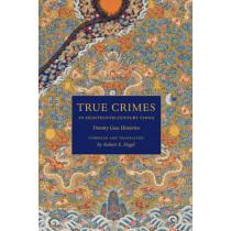 True Crimes in Eighteenth-Century China: Twenty Case Histories by Robert E. Hegel, 9780295989068