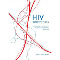 HIV Interventions: Biomedicine and the Traffic between Information and Flesh by Marsha Rosengarten, 9780295989426