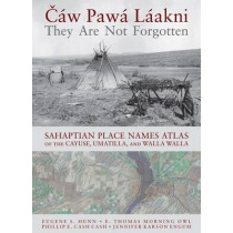 Caw Pawa Laakni / They Are Not Forgotten: Sahaptian Place Names Atlas of the Cayuse, Umatilla, and Walla Walla by Eugene S. Hunn, 9780295990262