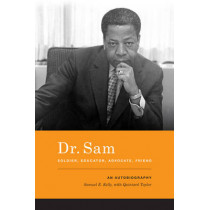 Dr. Sam, Soldier, Educator, Advocate, Friend: An Autobiography by Samuel E. Kelly, 9780295990613
