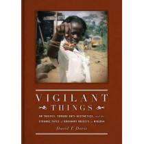 Vigilant Things: On Thieves, Yoruba Anti-Aesthetics, and The Strange Fates of Ordinary Objects in Nigeria by David Todd Doris, 9780295990736