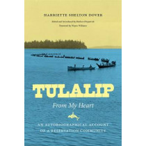 Tulalip, From My Heart: An Autobiographical Account of a Reservation Community by Harriette Shelton Dover, 9780295990934