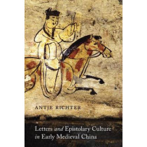 Letters and Epistolary Culture in Early Medieval China by Antje Richter, 9780295992778
