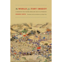 The World of a Tiny Insect: A Memoir of the Taiping Rebellion and Its Aftermath by Zhang Daye, 9780295993188