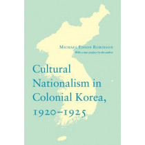 Cultural Nationalism in Colonial Korea, 1920-1925 by Michael Edson Robinson, 9780295993898