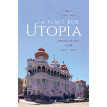 A Place for Utopia: Urban Designs from South Asia by Smriti Srinivas, 9780295994987