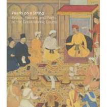 Pearls on a String: Artists, Patrons, and Poets at the Great Islamic Courts by Amy Landau, 9780295995243