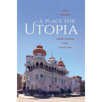 A Place for Utopia: Urban Designs from South Asia by Smriti Srinivas, 9780295997384
