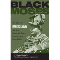 Black Moses: The Story of Marcus Garvey and the Universal Negro Improvement Association by E.David Cronon, 9780299012144