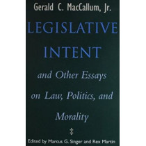 Legislative Intent: And Other Essays on Politics, Law and Morality by Gerald C. MacCallum, 9780299138608