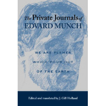 The Private Journals of Edvard Munch: We are Flames Which Pour Out of the Earth by Edvard Munch, 9780299198145