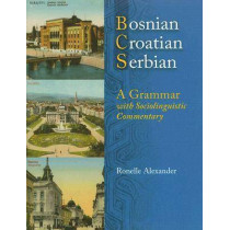 Bosnian, Croatian, Serbian: A Grammar with Sociolinguistic Commentary by Ronelle Alexander, 9780299211943