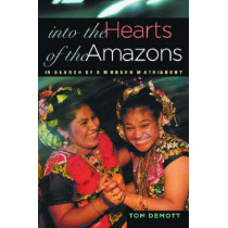 Into the Hearts of the Amazons: In Search of a Modern Matriarchy by Tom DeMott, 9780299216405