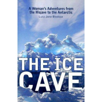 The Ice Cave: A Woman's Adventures from the Mojave to the Antarctic by Lucy Jane Bledsoe, 9780299218447