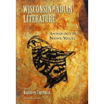 Literature of the Indian Nations of Wisconsin: Anthology of Native Voices by Kathleen Tigerman, 9780299220648