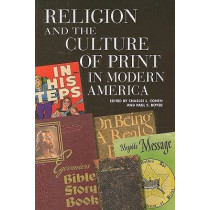 Religion and the Culture of Print in Modern America by Charles Lloyd Cohen, 9780299225742