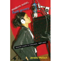 Modern Noise, Fluid Genres: Popular Music in Indonesia, 1997-2001 by Jeremy Wallach, 9780299229047