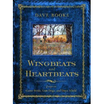 Wingbeats and Heartbeats: Essays on Game Birds, Gun Dogs, and Days Afield by Dave Books, 9780299294700