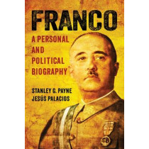 Franco: A Personal and Political Biography by Stanley G. Payne, 9780299302108