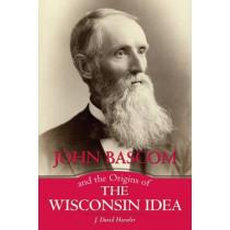 John Bascom and the Origins of the Wisconsin Idea by J. David Hoeveler, Jr., 9780299307806