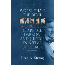 Worse than the Devil: Anarchists, Clarence Darrow, and Justice in a Time of Terror by Dean A. Strang, 9780299309145