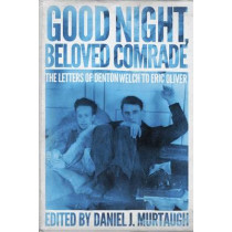 Good Night, Beloved Comrade: The Letters of Denton Welch to Eric Oliver by Daniel J. Murtaugh, 9780299310103