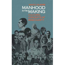 Manhood in the Making: Cultural Concepts of Masculinity by David D. Gilmore, 9780300050769