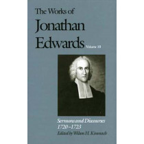 The Works of Jonathan Edwards, Vol. 10: Volume 10: Sermons and Discourses, 1720-1723 by Jonathan Edwards, 9780300051360