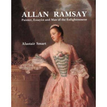 Allan Ramsay: Painter, Essayist and Man of the Enlightenment by Alastair Smart, 9780300056907