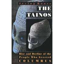 The Tainos: Rise and Decline of the People Who Greeted Columbus by Irving Rouse, 9780300056969